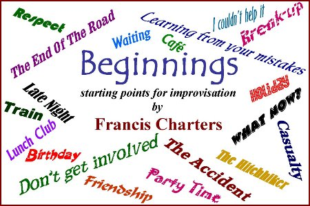Beginnings - starter scripts for improvisation by Francis Charters
